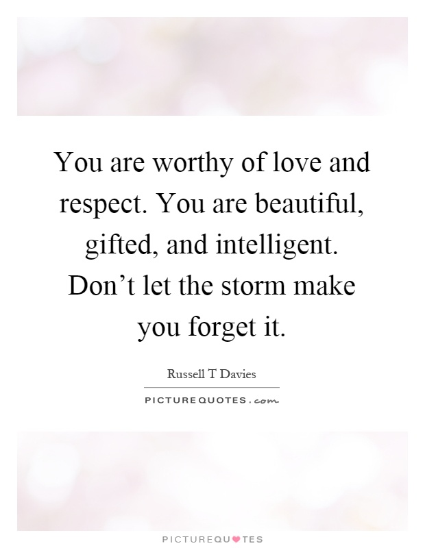 you are worthy of love and respect you are beautiful