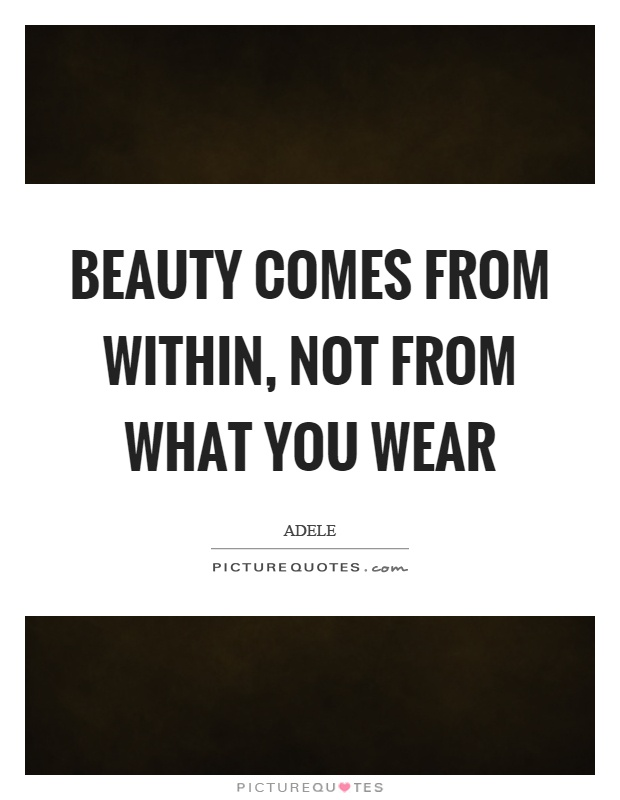 Beauty comes from within, not from what you wear Picture Quote #1