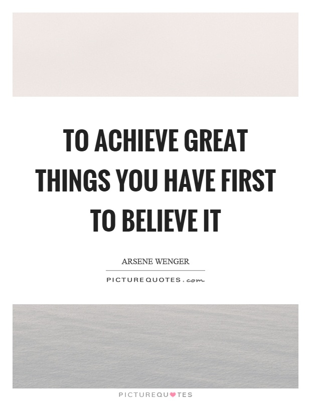 To Achieve Great Things You Have First To Believe It Picture Quote #1