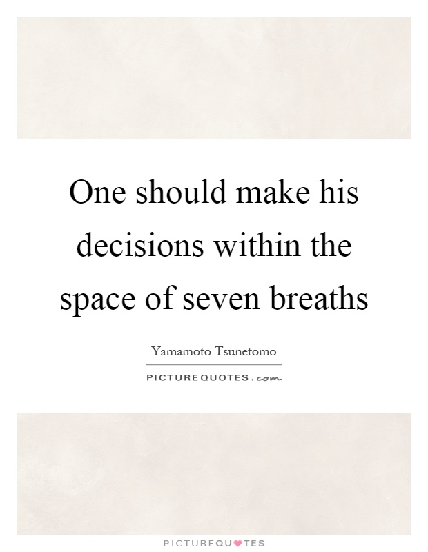 One should make his decisions within the space of seven breaths Picture Quote #1