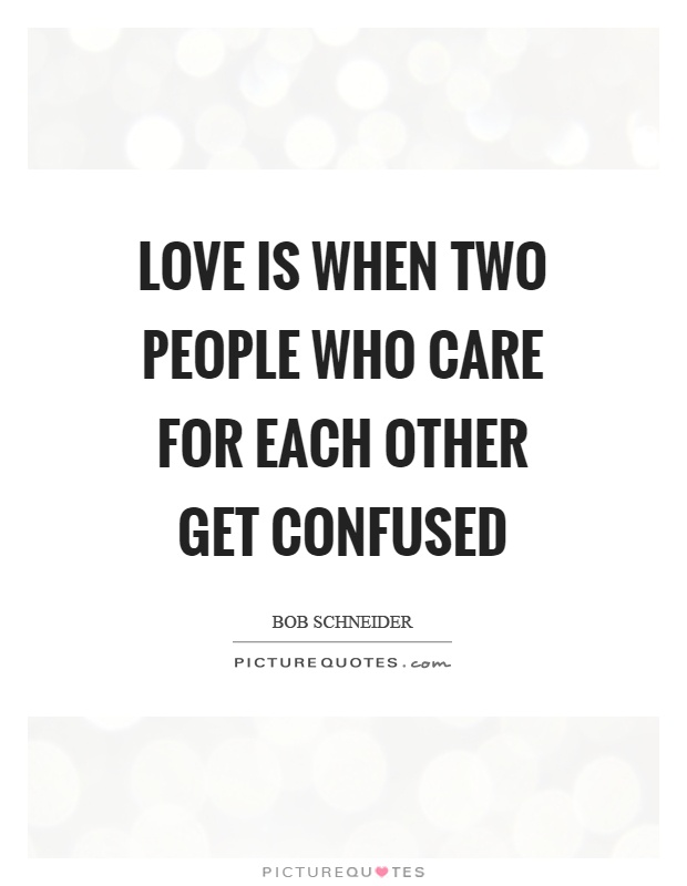 Love is when two people who care for each other get confused Picture Quote #1