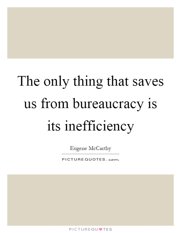 The only thing that saves us from bureaucracy is its inefficiency Picture Quote #1