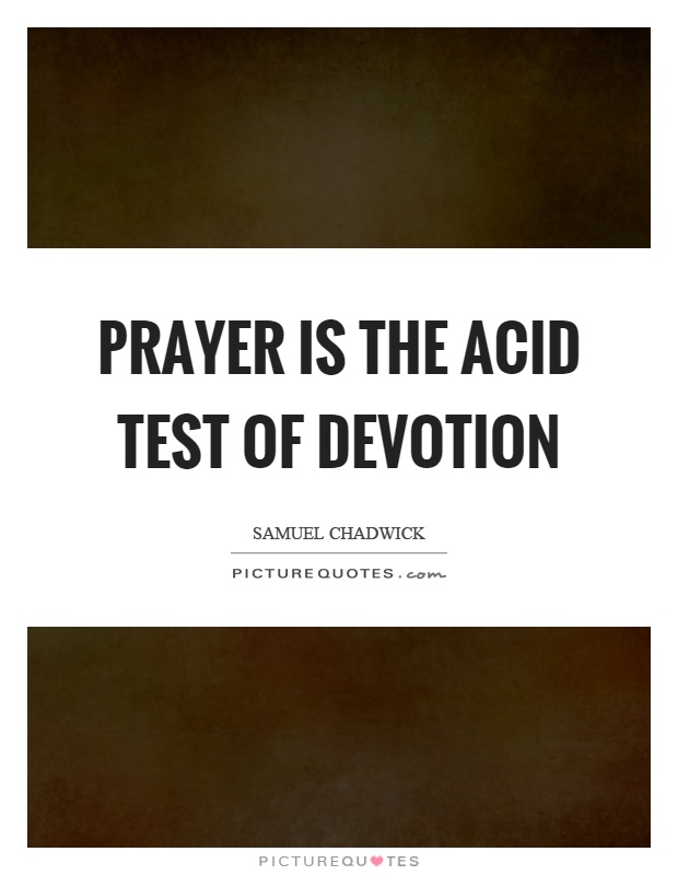Prayer is the acid test of devotion Picture Quote #1