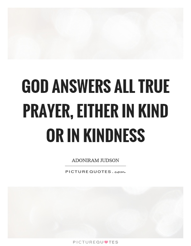 God Answers All True Prayer Either In Kind Or In Kindness Picture