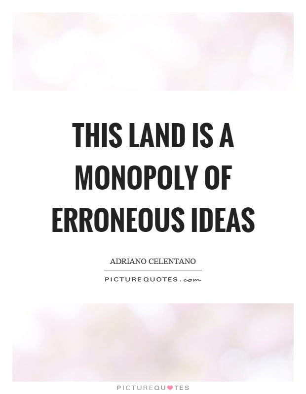This land is a monopoly of erroneous ideas Picture Quote #1