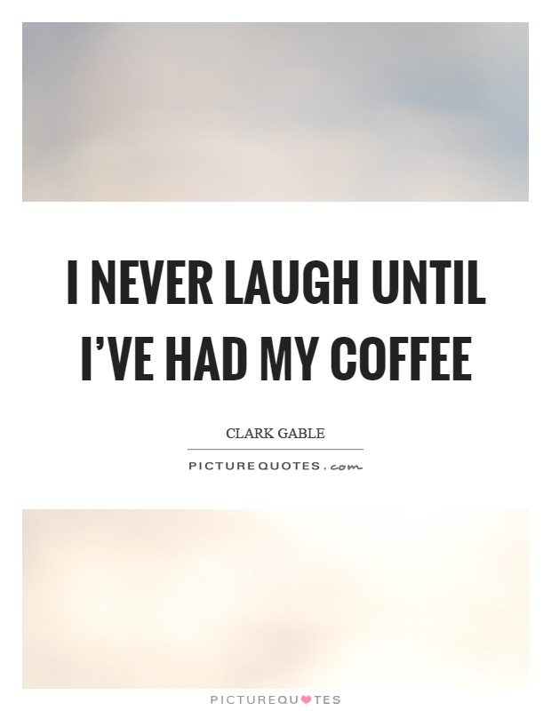 I never laugh until I've had my coffee Picture Quote #1
