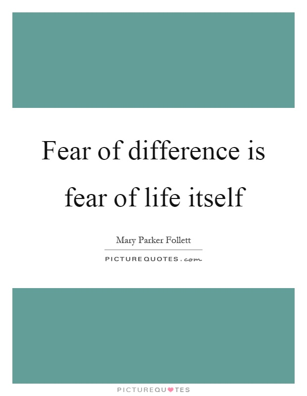 Fear of difference is fear of life itself Picture Quote #1