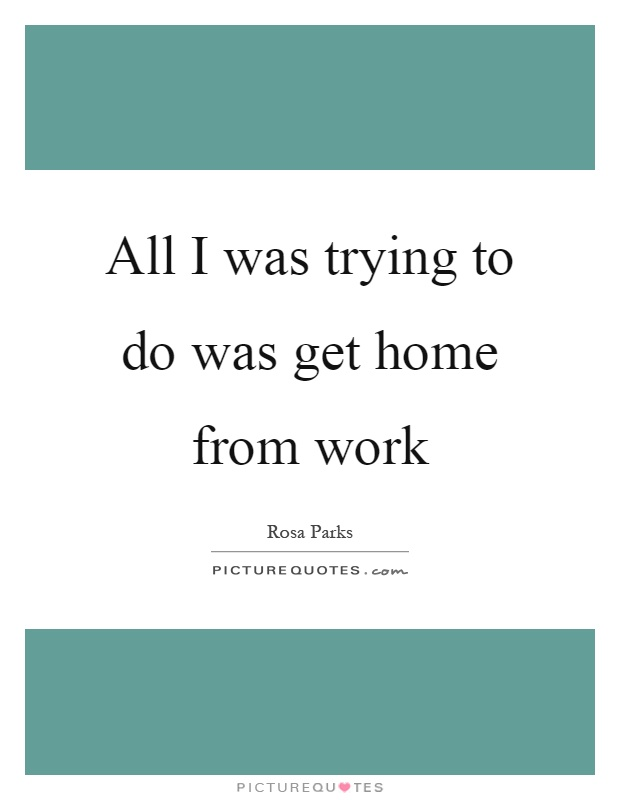 All I was trying to do was get home from work Picture Quote #1