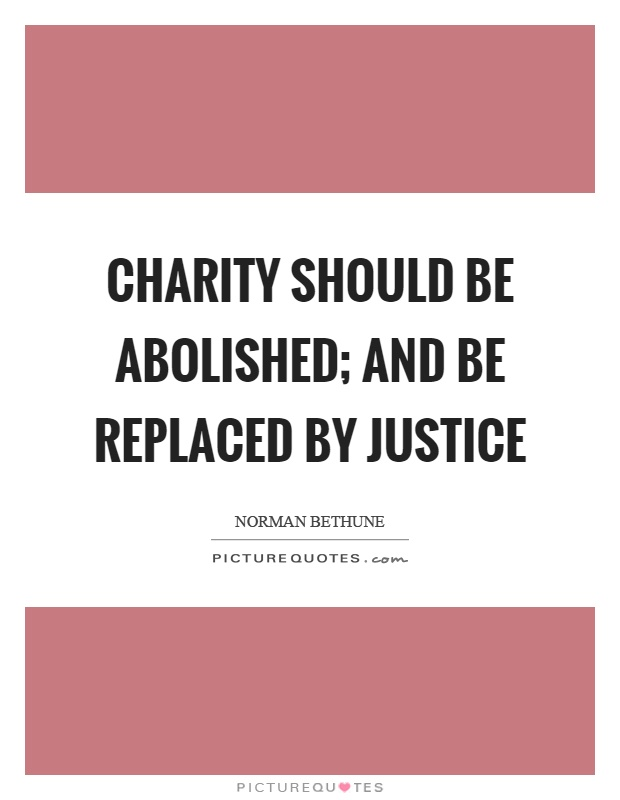Charity should be abolished; and be replaced by justice Picture Quote #1