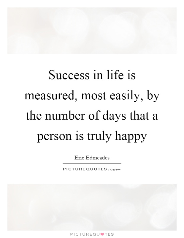 Success in life is measured, most easily, by the number of days that a person is truly happy Picture Quote #1