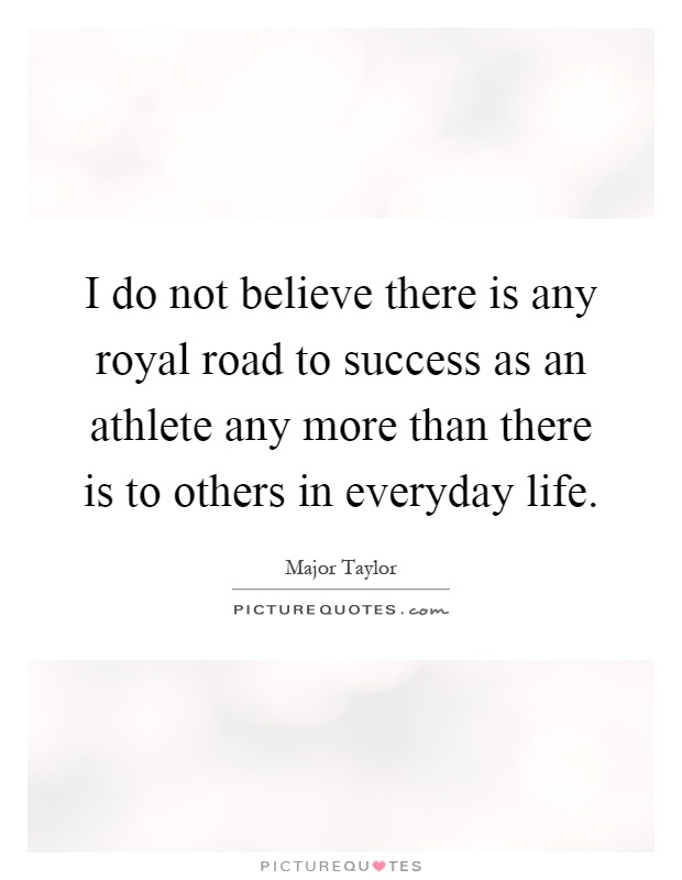 I do not believe there is any royal road to success as an athlete any more than there is to others in everyday life Picture Quote #1