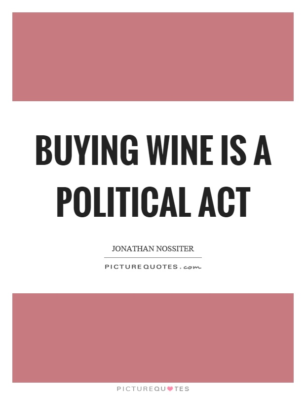 Buying wine is a political act Picture Quote #1