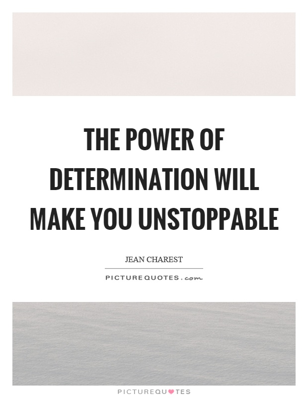 The power of determination will make you unstoppable Picture Quote #1