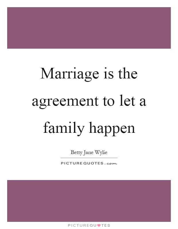 Marriage is the agreement to let a family happen Picture Quote #1