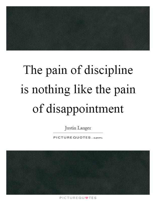 The pain of discipline is nothing like the pain of disappointment Picture Quote #1