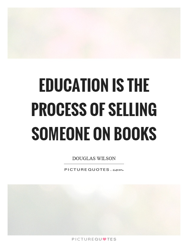 Education is the process of selling someone on books Picture Quote #1