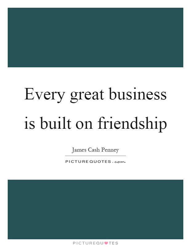 Every great business is built on friendship Picture Quote #1