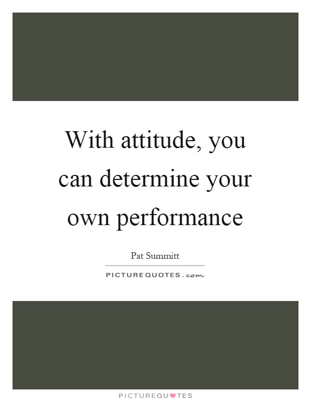 With attitude, you can determine your own performance Picture Quote #1