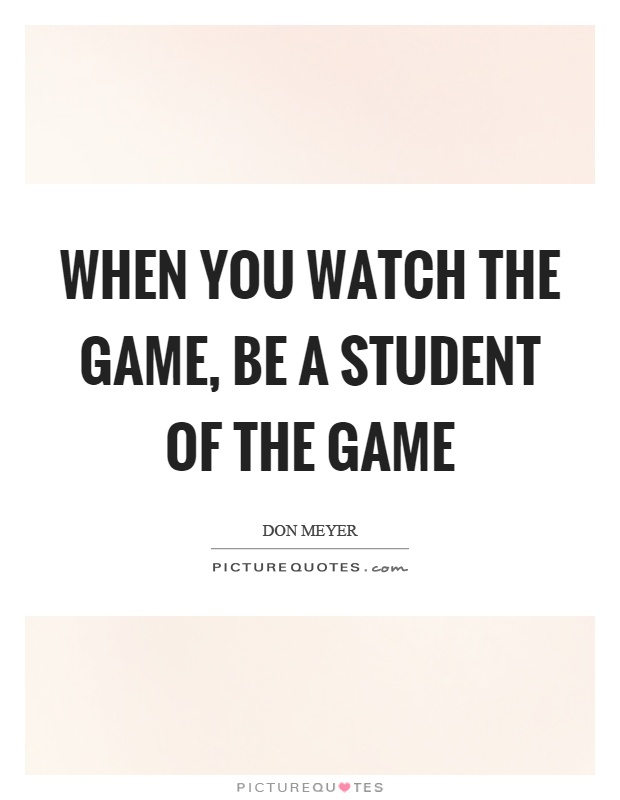 When you watch the game, be a student of the game Picture Quote #1