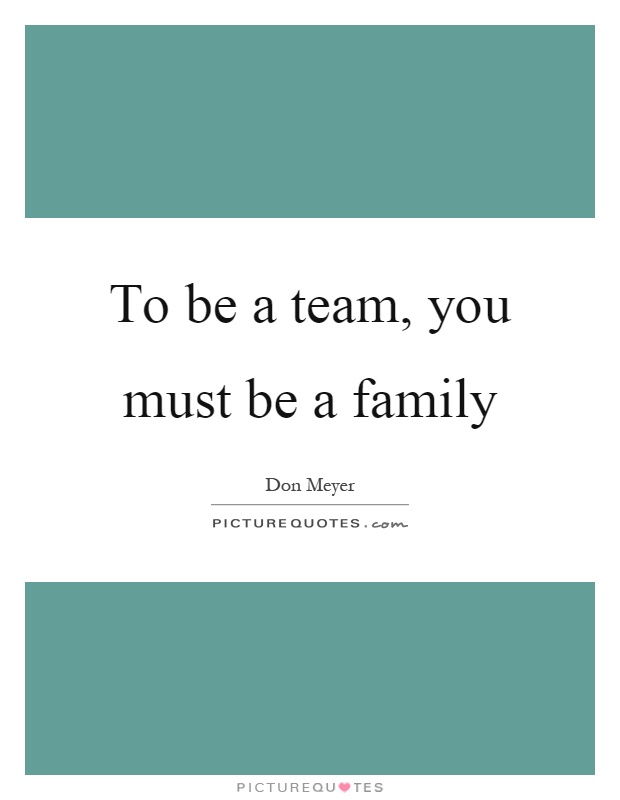 To be a team, you must be a family Picture Quote #1