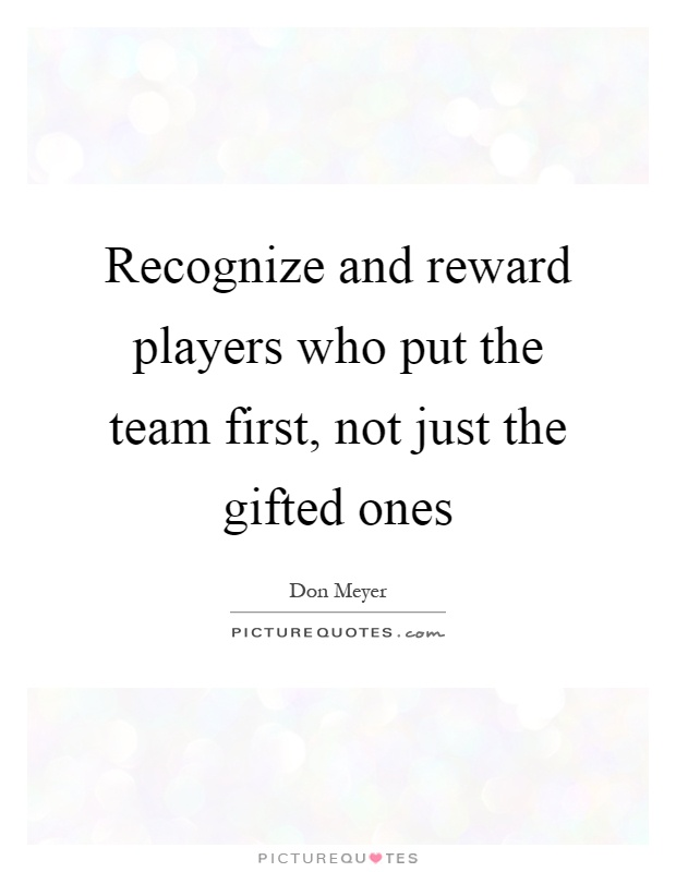 Recognize and reward players who put the team first, not just the gifted ones Picture Quote #1