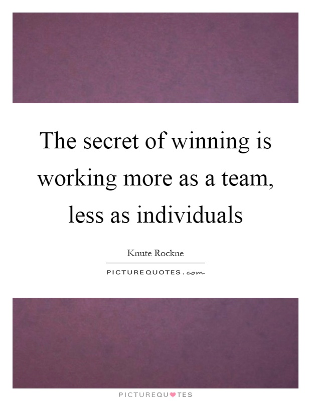 The secret of winning is working more as a team, less as individuals Picture Quote #1