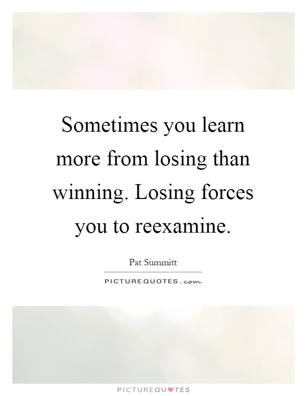 Sometimes you learn more from losing than winning. Losing forces you to reexamine Picture Quote #1