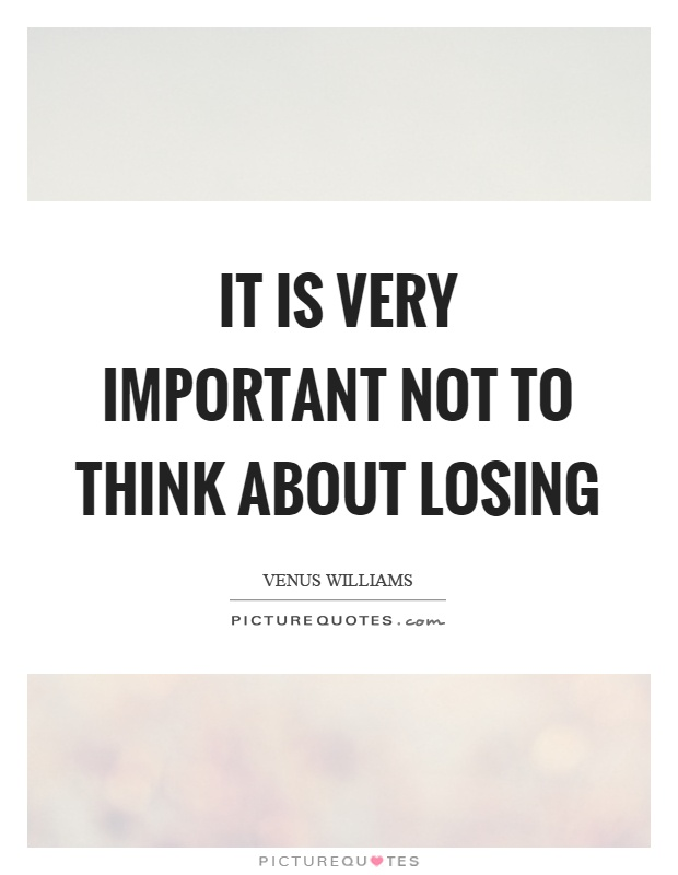 It is very important not to think about losing Picture Quote #1