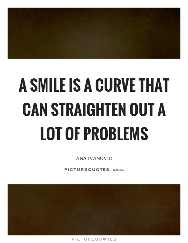 A Smile Is A Curve That Can Straighten Out A Lot Of Problems