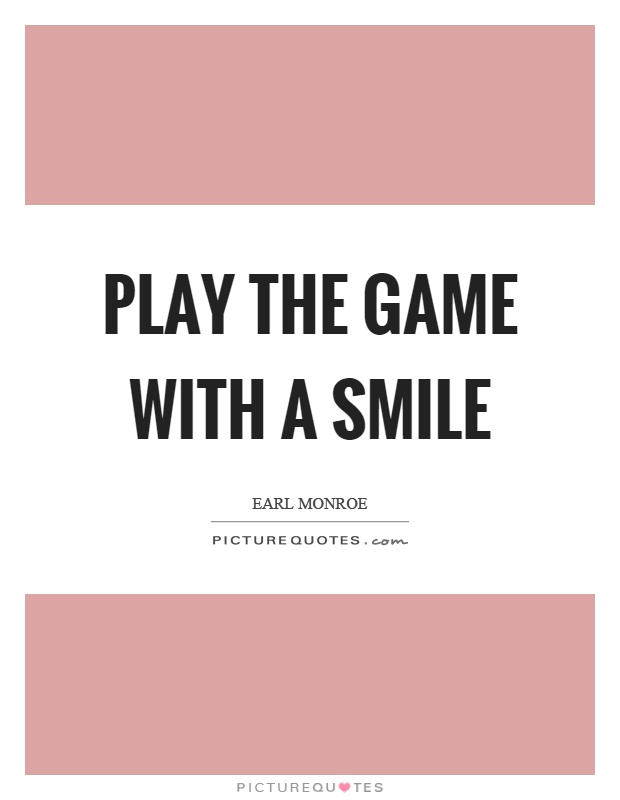 Play the game with a smile Picture Quote #1