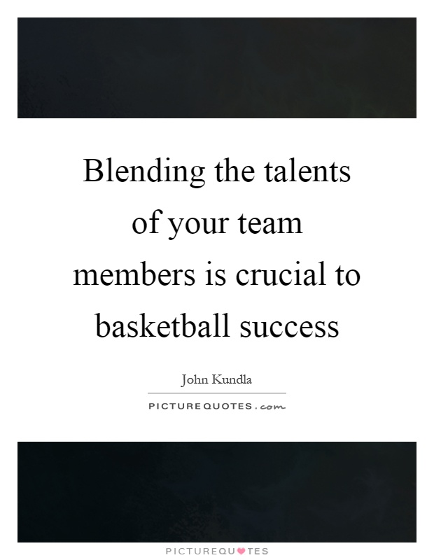 Blending the talents of your team members is crucial to basketball success Picture Quote #1