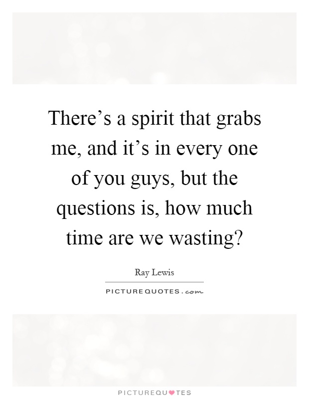 There S A Spirit That Grabs Me And It S In Every Picture Quotes