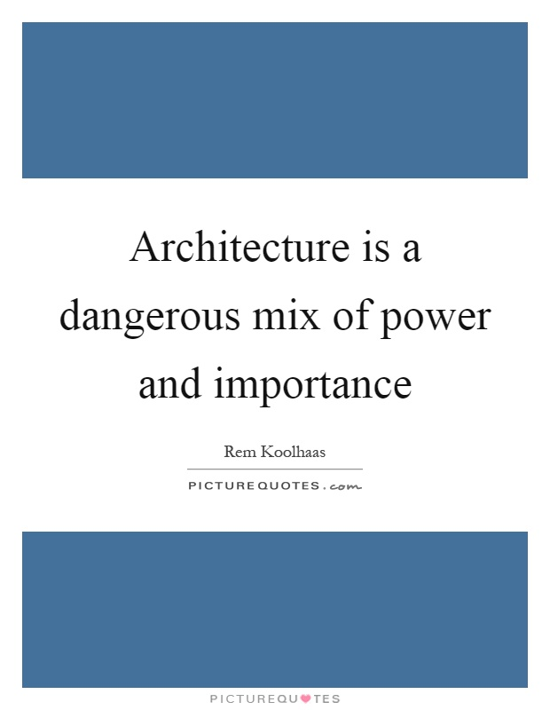 Architecture is a dangerous mix of power and importance Picture Quote #1
