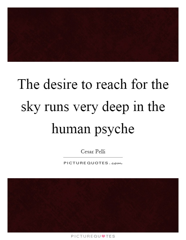 The desire to reach for the sky runs very deep in the human psyche Picture Quote #1