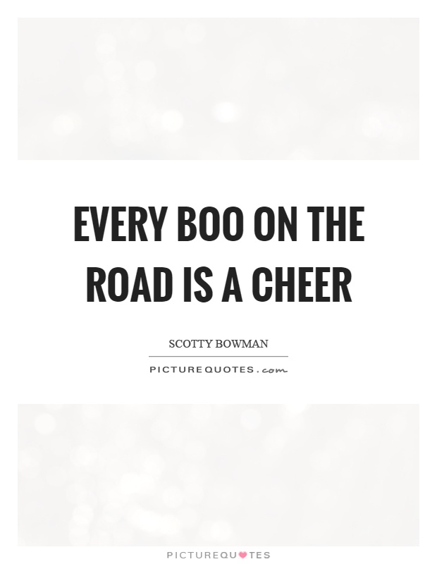 Every boo on the road is a cheer Picture Quote #1