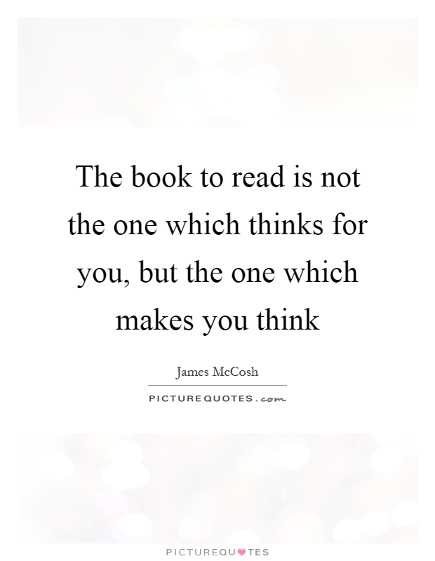 The book to read is not the one which thinks for you, but the one which makes you think Picture Quote #1