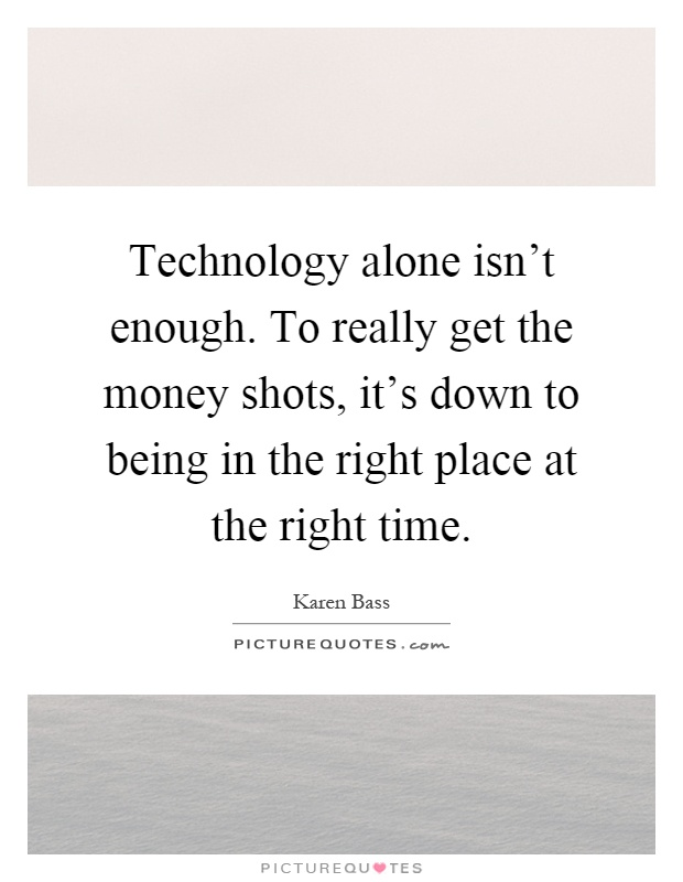 Technology Alone Isn 39 T Enough To Really Get The Money