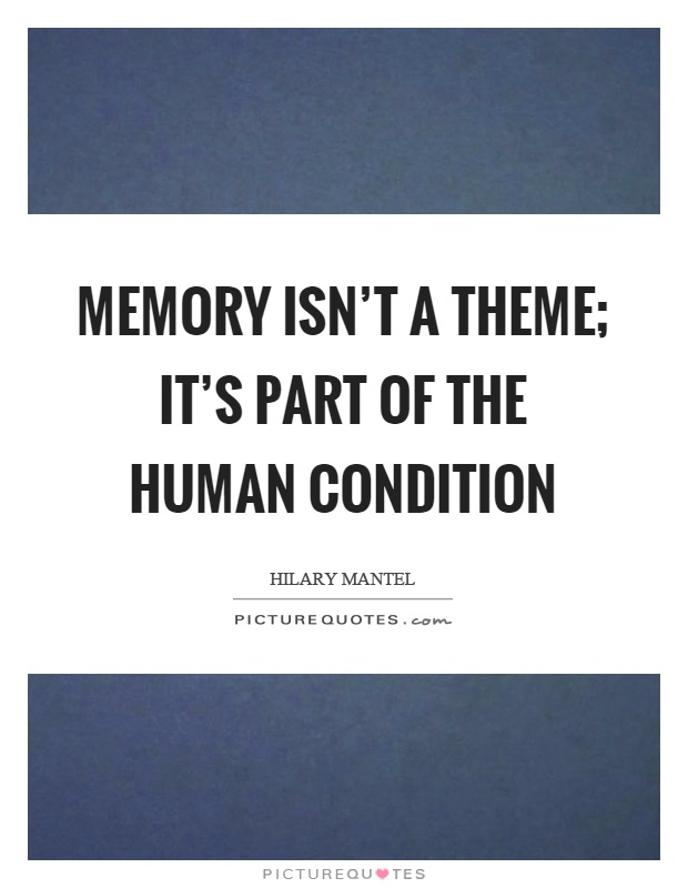 Memory isn't a theme; it's part of the human condition Picture Quote #1