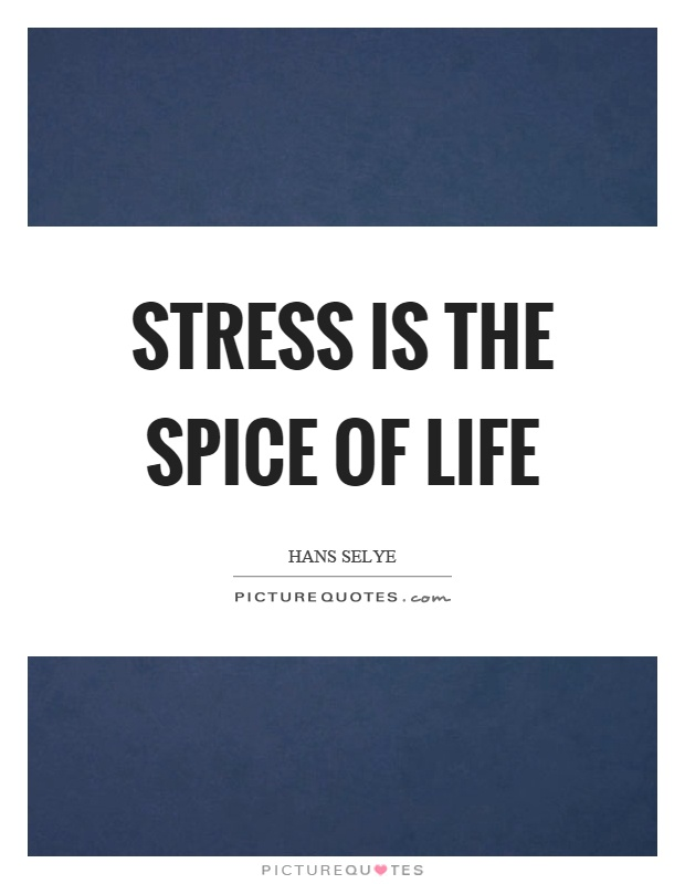 Stress is the spice of life Picture Quote #1