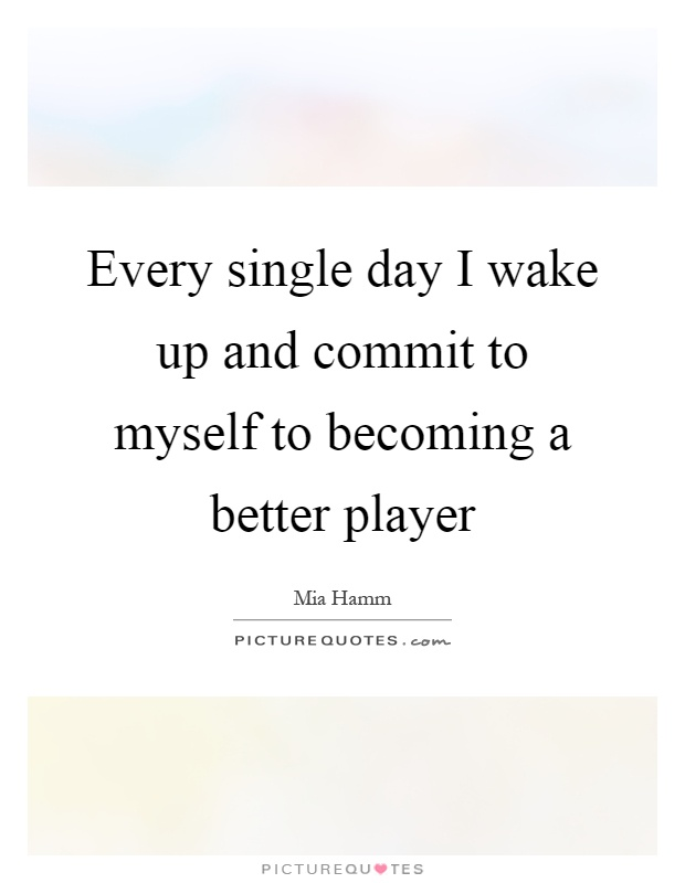 Every single day I wake up and commit to myself to becoming a better player Picture Quote #1