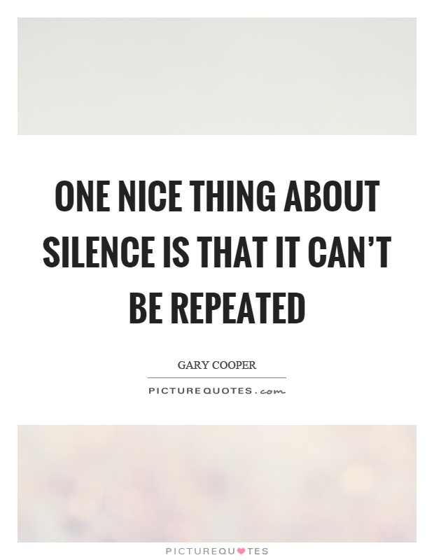 One nice thing about silence is that it can't be repeated Picture Quote #1