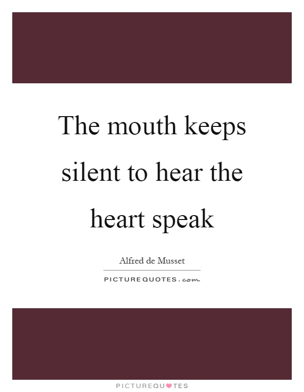 The mouth keeps silent to hear the heart speak Picture Quote #1