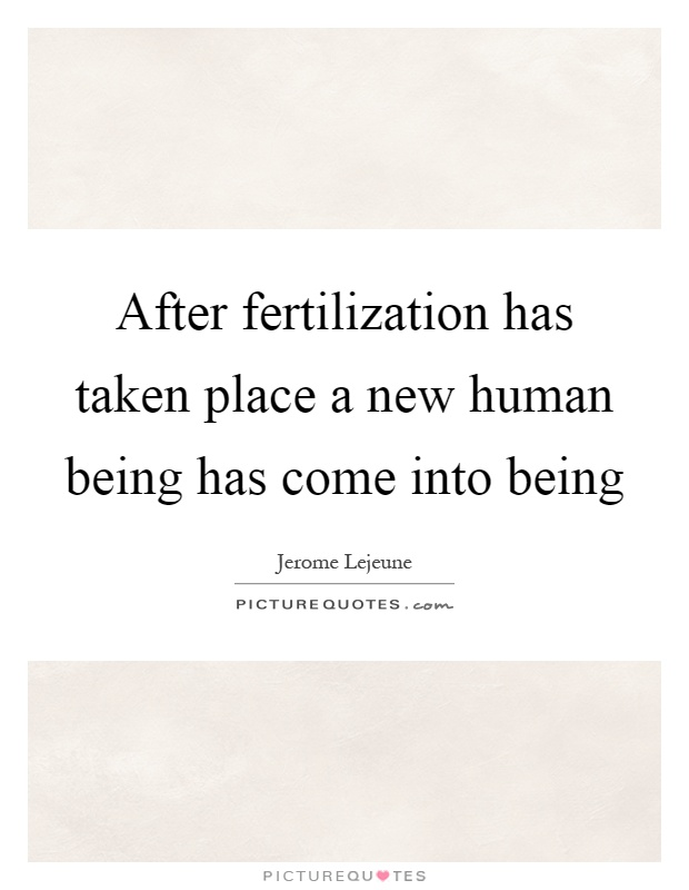 After fertilization has taken place a new human being has come into being Picture Quote #1