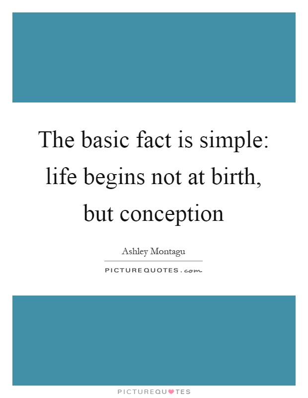 The basic fact is simple: life begins not at birth, but conception Picture Quote #1