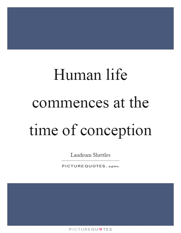 Human life commences at the time of conception Picture Quote #1