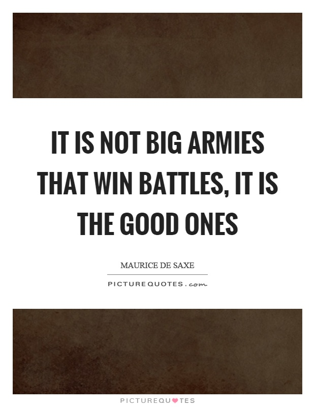 It is not big armies that win battles, it is the good ones Picture Quote #1