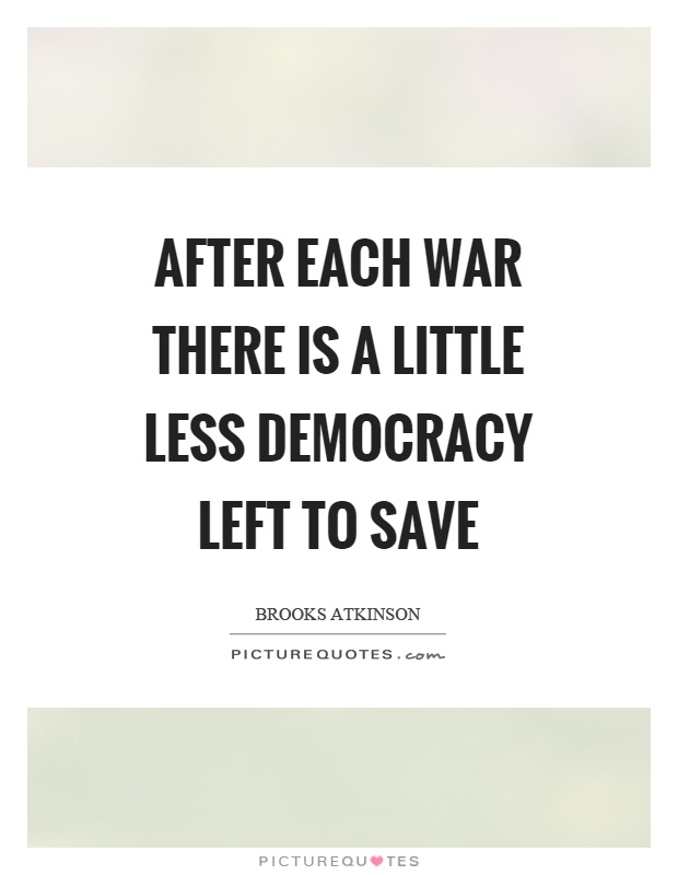 After each war there is a little less democracy left to save Picture Quote #1