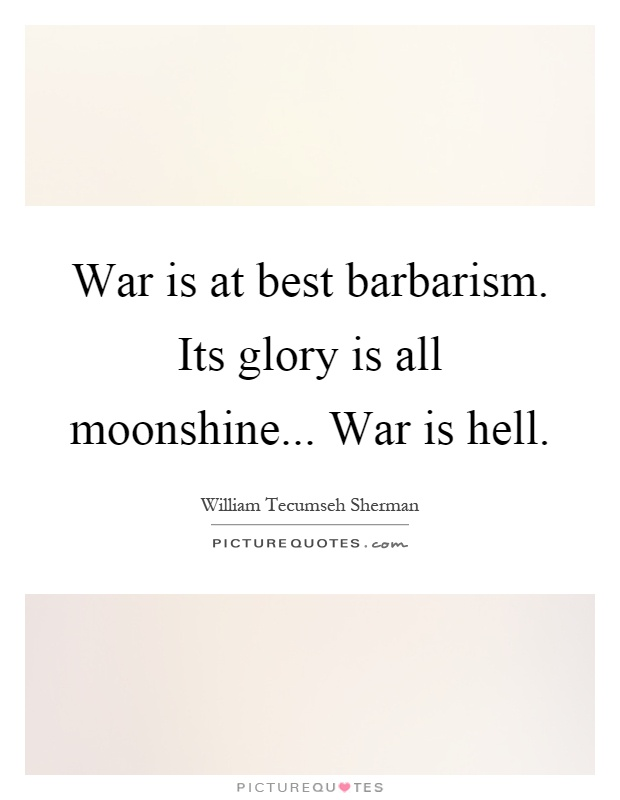 War is at best barbarism. Its glory is all moonshine... War is hell Picture Quote #1