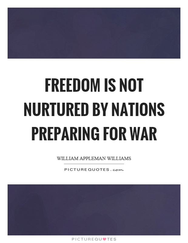 Freedom is not nurtured by nations preparing for war Picture Quote #1