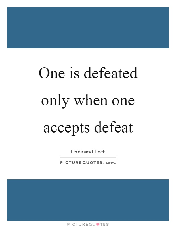One is defeated only when one accepts defeat Picture Quote #1